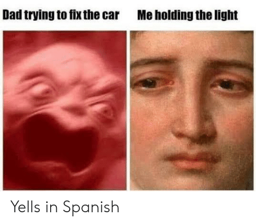 Dad, Spanish, and Car: Dad trying to fix the car  Me holding the light Yells in Spanish