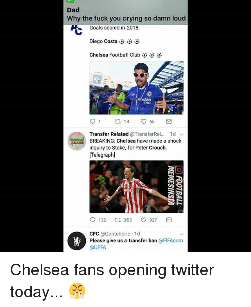 stoke: Dad  Why the fuck you crying so damn loud  Goals scored in 2018:  じ  Diego Costa  Chelsea Football Club  KHAMA  Transfer Related @TransferRel...-1 d ﹀  BREAKING: Chelsea have made a shock  inquiry to Stoke, for Peter Crouch.  [Telegraph]  bet365  132口355  CFC @Conteholic 1d  @UEFA  927  轡  Please give us a transfer ban @FIFAcom Chelsea fans opening twitter today... 😤