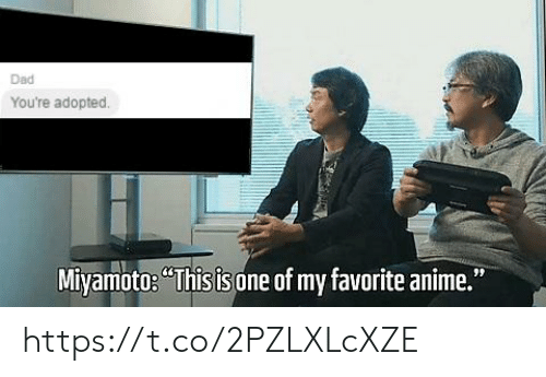"Anime, Dad, and Youre: Dad  You're adopted.  Miyamoto ""Thisisone of my favorite anime."" https://t.co/2PZLXLcXZE"