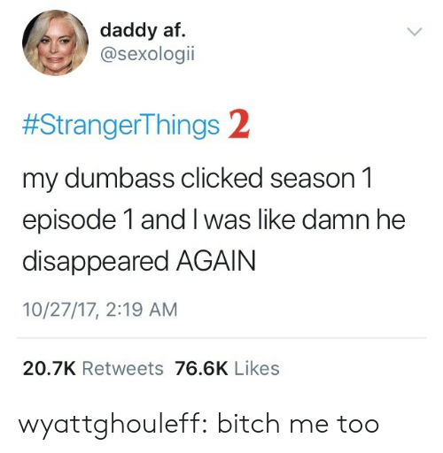 Season 1 Episode 1: daddy af  @sexologii  #StrangerThings 2  my dumbass clicked season 1  episode 1 and I was like damn he  disappeared AGAIN  10/27/17, 2:19 AM  20.7K Retweets 76.6K Likes wyattghouleff:  bitch me too