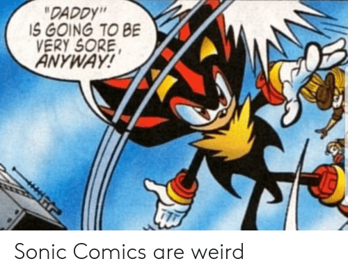 "Sonic: ""DADDY""  IS GOING TO BE  VERY SORE  ANYWAY! Sonic Comics are weird"