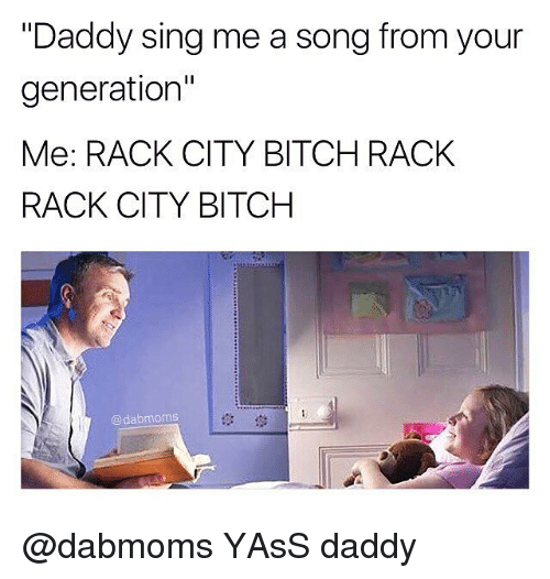 """Singed: """"Daddy sing me a song from your  generation""""  Me: RACK CITY BITCH RACK  RACK CITY BITCH  @dabmoms  1않 @dabmoms YAsS daddy"""