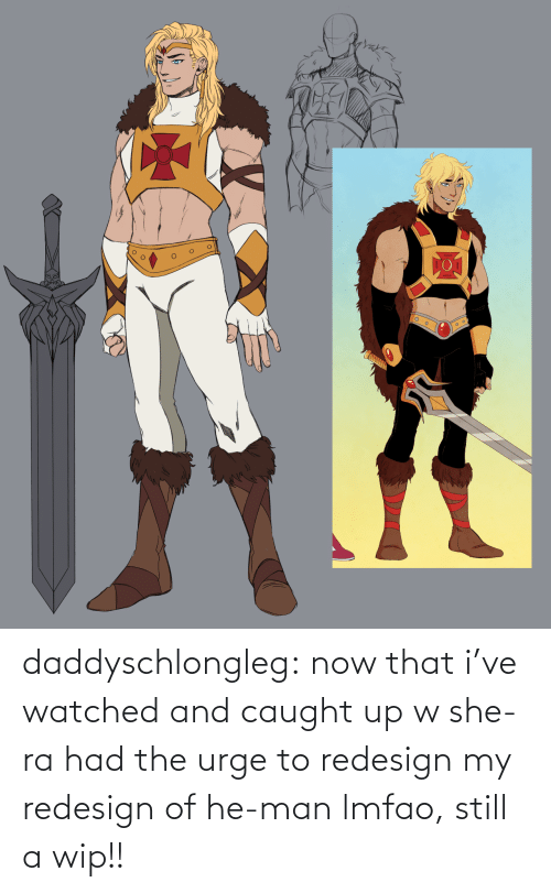 He-Man: daddyschlongleg:  now that i've watched and caught up w she-ra had the urge to redesign my redesign of he-man lmfao, still a wip!!