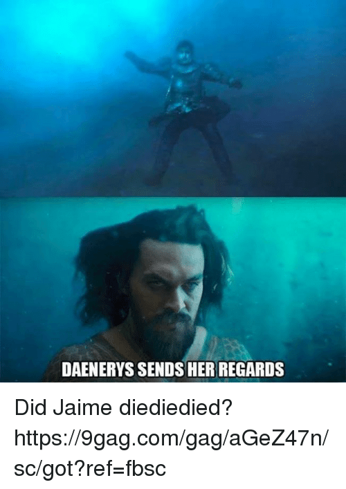 9gag, Dank, and 🤖: DAENERYS SENDS HER REGARDS Did Jaime diediedied? https://9gag.com/gag/aGeZ47n/sc/got?ref=fbsc