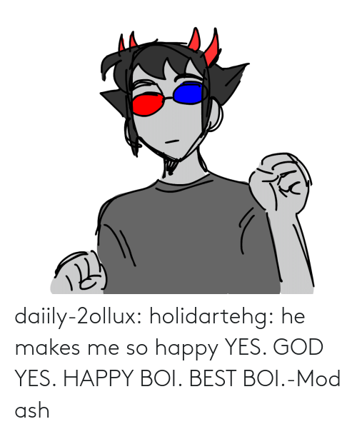So Happy: daiily-2ollux:  holidartehg:  he makes me so happy   YES. GOD YES. HAPPY BOI. BEST BOI.-Mod ash