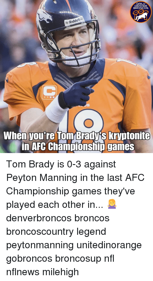 Afc Championship: DAILY  DENVER  BRONCOS  Riddell  When you're Tom Brady's kryptonite  in AFC Champiónship games Tom Brady is 0-3 against Peyton Manning in the last AFC Championship games they've played each other in... 🤷‍♀️ denverbroncos broncos broncoscountry legend peytonmanning unitedinorange gobroncos broncosup nfl nflnews milehigh