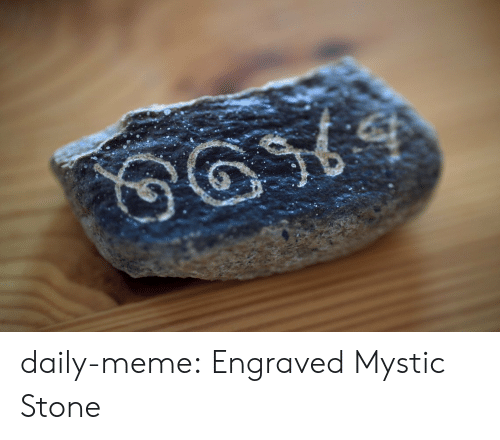 Meme, Tumblr, and Blog: daily-meme:  Engraved Mystic Stone
