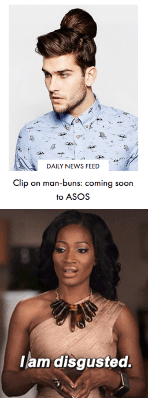 Asos: DAILY NEWS FEED  Clip on man-buns: coming soon  to ASOS   lam disgusted.
