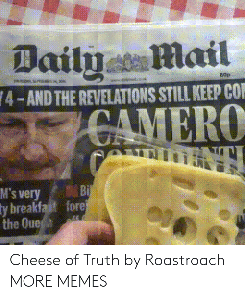 Dank, Memes, and Target: Dailyail  60p  4-AND THE REVELATIONS STILL KEEP CO  M's veryBi  y breakfat fore  the Que Cheese of Truth by Roastroach MORE MEMES