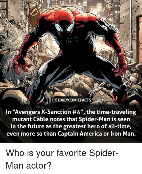 """America, Facts, and Future: DAILYCOMIC FACTS  In """"Avengers X-Sanction #4"""", the time-traveling  mutant Cable notes that Spider-Man is seen  in the future as the greatest hero of all-time,  even more so than Captain America or Iron Man Who is your favorite Spider-Man actor?"""