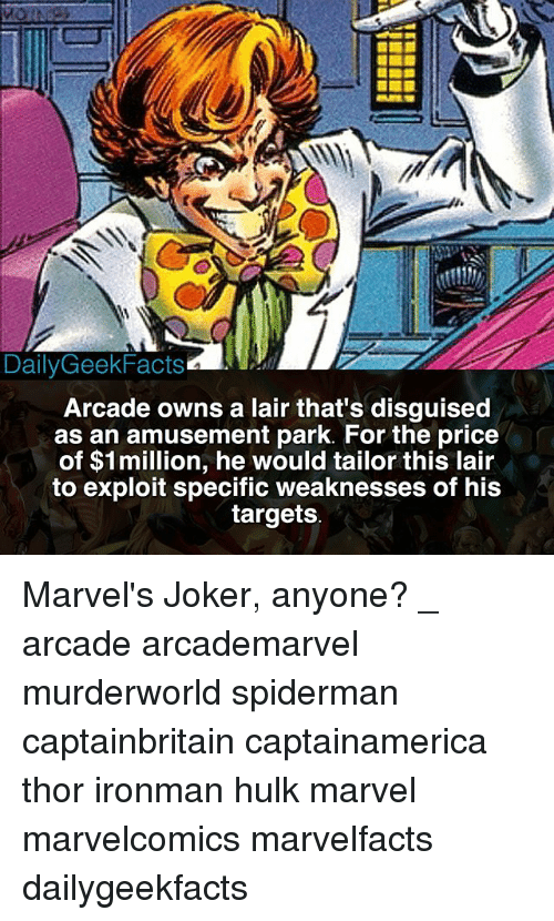 Joker, Memes, and Hulk: DailyGeekFacts  Arcade owns a lair that's disguised  as an amusement park. For the price  of $1million, he would tailor this lair  to exploit specific weaknesses of his  targets Marvel's Joker, anyone? _ arcade arcademarvel murderworld spiderman captainbritain captainamerica thor ironman hulk marvel marvelcomics marvelfacts dailygeekfacts