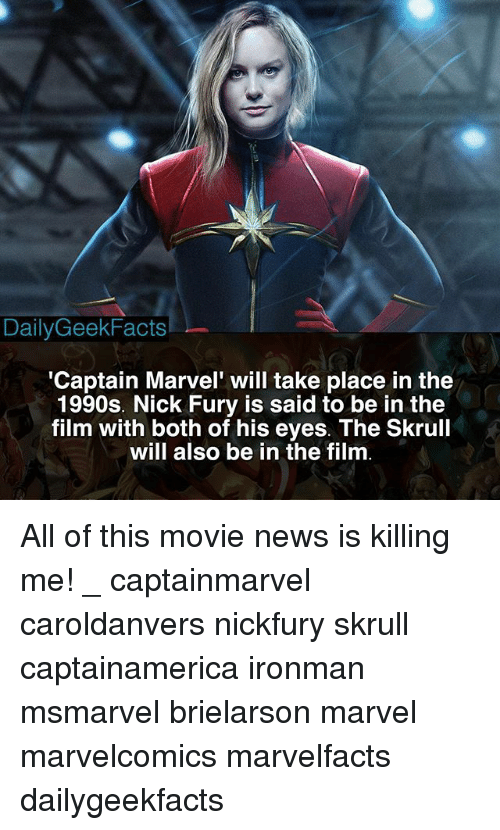 nick fury: DailyGeekFacts  Captain Marvel' will take place in the  1990s. Nick Fury is said to be in the  film with both of his eyes. The Skrull  will also be in the film All of this movie news is killing me! _ captainmarvel caroldanvers nickfury skrull captainamerica ironman msmarvel brielarson marvel marvelcomics marvelfacts dailygeekfacts