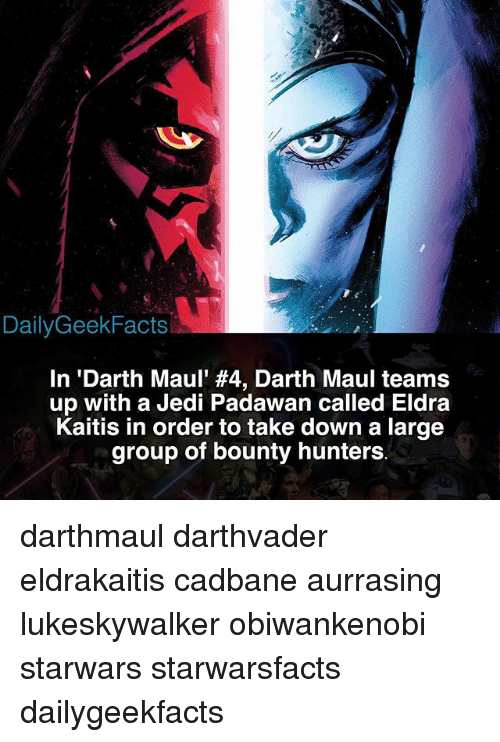 darth maul: DailyGeekFacts  In 'Darth Maul #4, Darth Maul teams  up with a Jedi Padawan called Eldra  Kaitis in order to take down a large  group of bounty hunters darthmaul darthvader eldrakaitis cadbane aurrasing lukeskywalker obiwankenobi starwars starwarsfacts dailygeekfacts