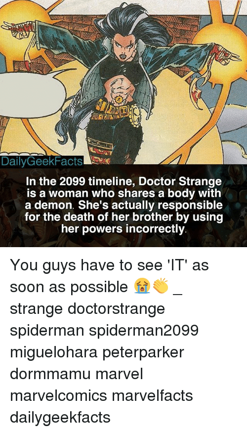 Womanism: DailyGeekFacts  In the 2099 timeline, Doctor Strange  is a woman who shares a body with  a demon. She's actually responsible  for the death of her brother by using  her powers incorrectly You guys have to see 'IT' as soon as possible 😭👏 _ strange doctorstrange spiderman spiderman2099 miguelohara peterparker dormmamu marvel marvelcomics marvelfacts dailygeekfacts