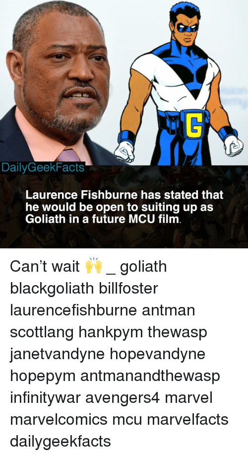 goliath: DailyGeekFacts  Laurence Fishburne has stated that  he would be open to suiting up as  Goliath in a future MCU film Can't wait 🙌 _ goliath blackgoliath billfoster laurencefishburne antman scottlang hankpym thewasp janetvandyne hopevandyne hopepym antmanandthewasp infinitywar avengers4 marvel marvelcomics mcu marvelfacts dailygeekfacts