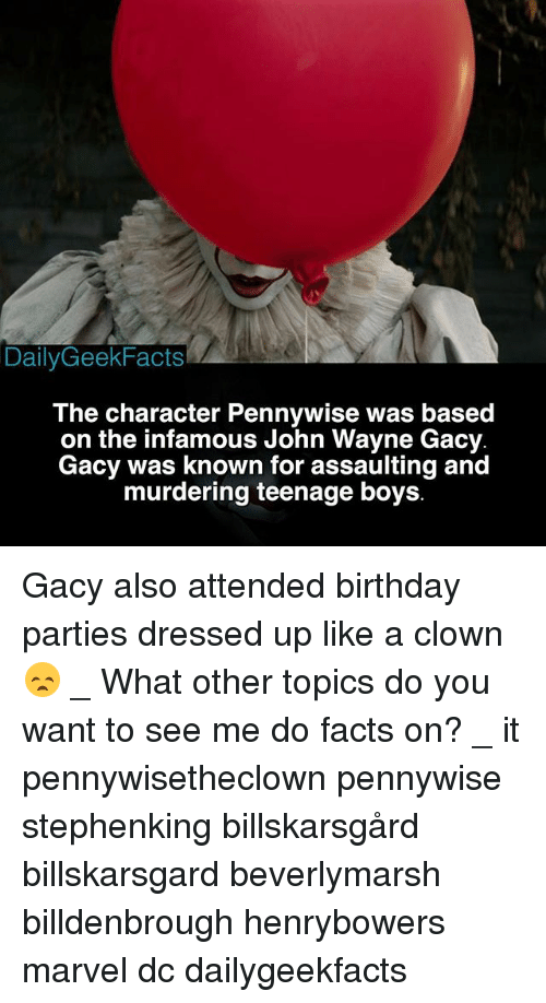 marvell: DailyGeekFacts  The character Pennywise was based  on the infamous John Wayne Gacy  Gacy was known for assaulting and  murdering teenage boys Gacy also attended birthday parties dressed up like a clown 😞 _ What other topics do you want to see me do facts on? _ it pennywisetheclown pennywise stephenking billskarsgård billskarsgard beverlymarsh billdenbrough henrybowers marvel dc dailygeekfacts