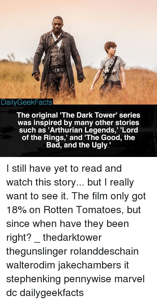 """Rotten Tomatoes: DailyGeekFacts  The original 'The Dark Tower' series  was inspired by many other stories  such as 'Arthurian Legends,"""" """"Lord  of the Rings,' and The Good, the  Bad, and the Ugly. I still have yet to read and watch this story... but I really want to see it. The film only got 18% on Rotten Tomatoes, but since when have they been right? _ thedarktower thegunslinger rolanddeschain walterodim jakechambers it stephenking pennywise marvel dc dailygeekfacts"""