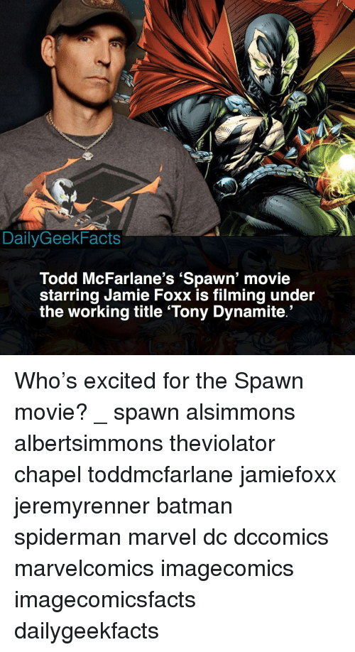 Batman, Jamie Foxx, and Memes: DailyGeekFacts  Todd McFarlane's 'Spawn' movie  starring Jamie Foxx is filming under  the working title 'Tony Dynamite Who's excited for the Spawn movie? _ spawn alsimmons albertsimmons theviolator chapel toddmcfarlane jamiefoxx jeremyrenner batman spiderman marvel dc dccomics marvelcomics imagecomics imagecomicsfacts dailygeekfacts