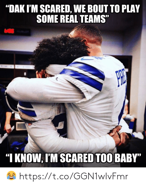 """Dak: """"DAK I'M SCARED, WE BOUT TO PLAY  SOME REAL TEAMS""""  """"I KNOW, I'M SCARED TOO BABY"""" ? https://t.co/GGN1wIvFmr"""