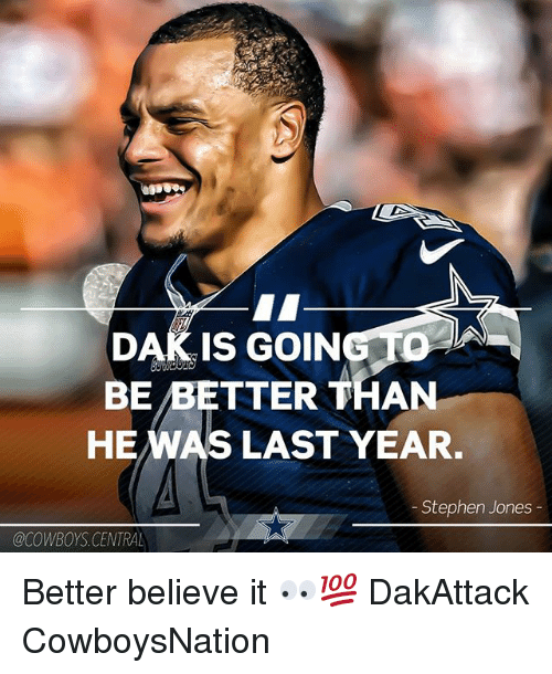 Cowboysnation: DAK IS GOING TO  BE /BETTER THAN  HEWAS LAST YEAR.  Stephen Jones  @CowBoYS.CENTRAL Better believe it 👀💯 DakAttack CowboysNation