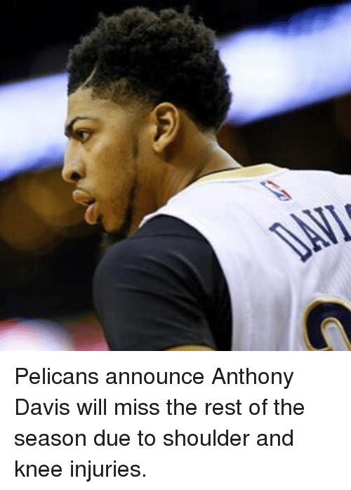 Sports, Anthony Davis, and Announcement: DAL Pelicans announce Anthony Davis will miss the rest of the season due to shoulder and knee injuries.