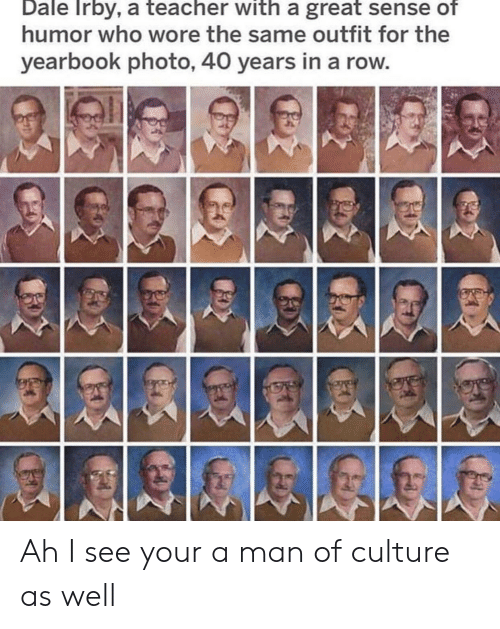 Teacher, Who, and Culture: Dale Irby, a teacher with a great sense of  humor who wore the same outfit for the  yearbook photo, 40 years in a row Ah I see your a man of culture as well