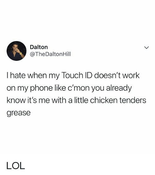 Lol, Phone, and Work: Dalton  @TheDaltonHill  I hate when my Touch ID doesn't work  on my phone like c'mon you already  know it's me with a little chicken tenders  grease LOL