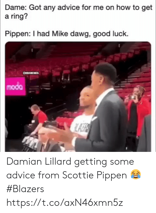 scottie pippen: Dame: Got any advice for me on how to get  a ring?  Pippen: I had Mike dawg, good luck.  CHRAMEMIES  modo Damian Lillard getting some advice from Scottie Pippen 😂  #Blazers https://t.co/axN46xmn5z