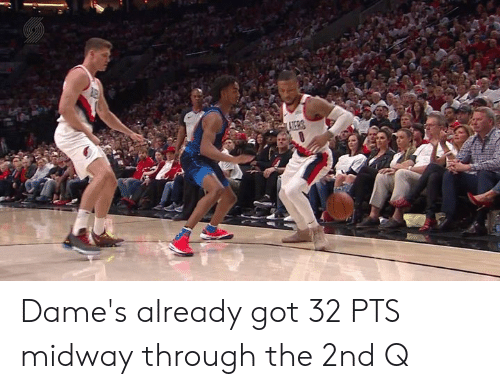 Dames: Dame's already got 32 PTS midway through the 2nd Q