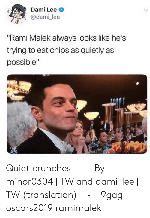 "9gag, Memes, and Quiet: Dami Lee  @dami lee  ""Rami Malek always looks like he's  trying to eat chips as quietly as  possible""  OET Quiet crunches⠀ -⠀ By minor0304 