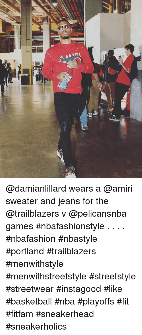Basketball, Nba, and Games: @damianlillard wears a @amiri sweater and jeans for the @trailblazers v @pelicansnba games #nbafashionstyle . . . . #nbafashion #nbastyle #portland #trailblazers #menwithstyle #menwithstreetstyle #streetstyle #streetwear #instagood #like #basketball #nba #playoffs #fit #fitfam #sneakerhead #sneakerholics