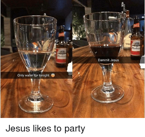 Dammits: Dammit Jesus  Only water for tonight Jesus likes to party