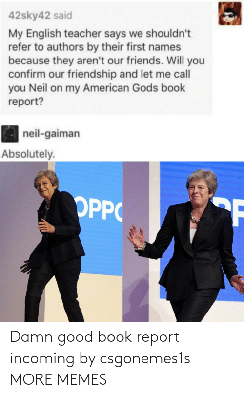 Report: Damn good book report incoming by csgonemes1s MORE MEMES