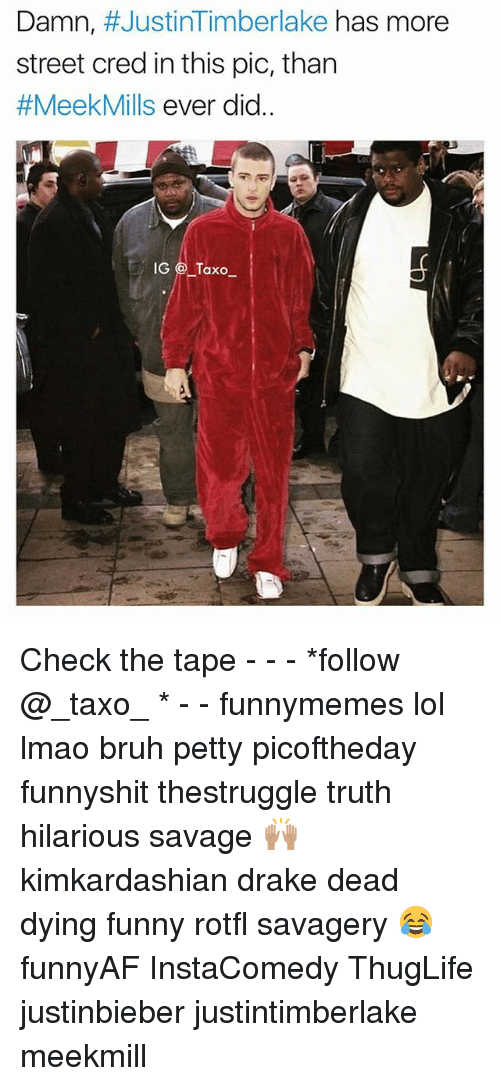 deads: Damn, #JustinTimberlake has more  street cred in this pic, than  #MeekMills ever did.  IGTaxo- Check the tape - - - *follow @_taxo_ * - - funnymemes lol lmao bruh petty picoftheday funnyshit thestruggle truth hilarious savage 🙌🏽 kimkardashian drake dead dying funny rotfl savagery 😂 funnyAF InstaComedy ThugLife justinbieber justintimberlake meekmill