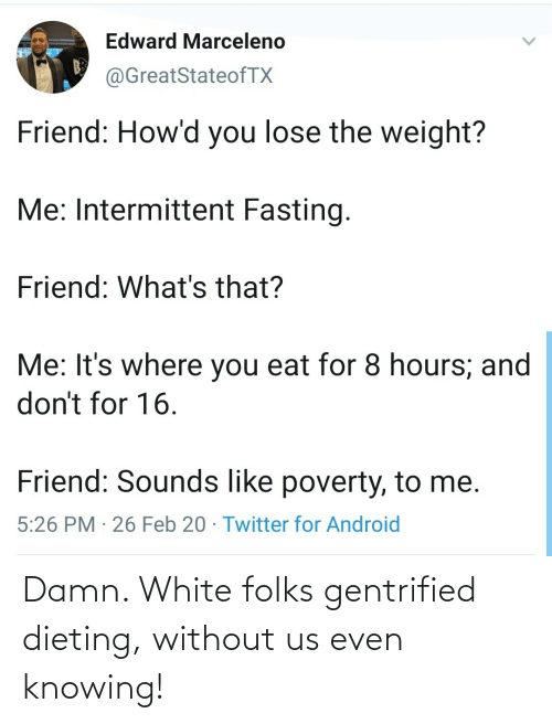 Dieting: Damn. White folks gentrified dieting, without us even knowing!