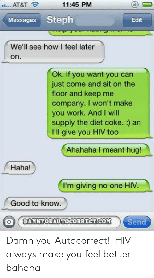 feel better: Damn you Autocorrect!! HIV always make you feel better bahaha