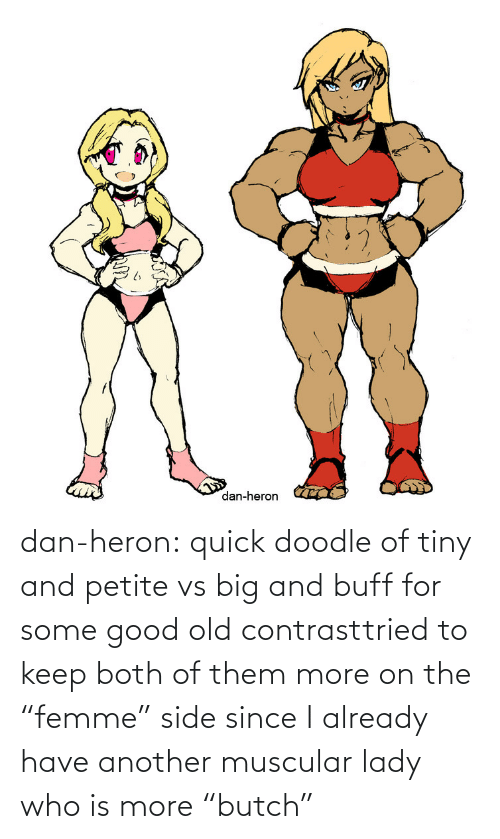 """dan: dan-heron:  quick doodle of tiny and petite vs big and buff for some good old contrasttried to keep both of them more on the """"femme"""" side since I already have another muscular lady who is more """"butch"""""""