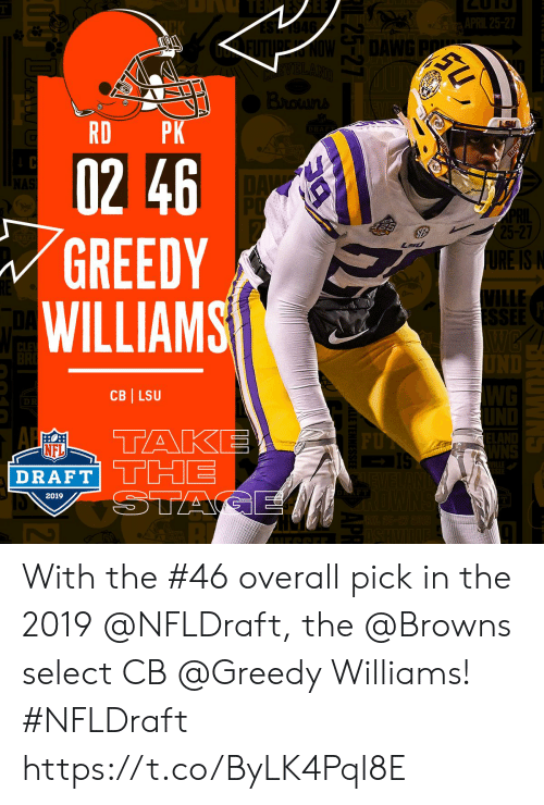 Memes, Nfl, and NFL Draft: DANE  RD PK  02 46  GREEDY  WILLIAMS  5-27  RE IS  ILLE  CB LSU  NFL  DRAFT TH  2019 With the #46 overall pick in the 2019 @NFLDraft, the @Browns select CB @Greedy Williams! #NFLDraft https://t.co/ByLK4Pql8E