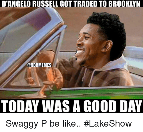 Swaggy P: D'ANGELORUSSELL GOT TRADED TO BROOKLYN  ONBAMEMES  TODAY WASA GOOD DAY Swaggy P be like.. #LakeShow