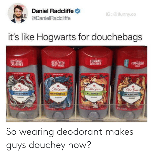 old spice: Daniel Radcliffe  @DanielRadcliffe  IG: @ifunny.co  it's like Hogwarts for douchebags  OING  Old Spice  ll Spice  VOXCREST  BEAROLOVE So wearing deodorant makes guys douchey now?