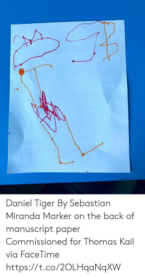 Facetime, Memes, and Tiger: Daniel Tiger By Sebastian Miranda Marker on the back of manuscript paper Commissioned for Thomas Kail via FaceTime https://t.co/2OLHqaNqXW