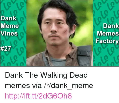 "the walking dead memes: Dank  Meme  Vines  Dank  Memes  Factory  <p>Dank The Walking Dead memes via /r/dank_meme <a href=""http://ift.tt/2dG6Oh8"">http://ift.tt/2dG6Oh8</a></p>"