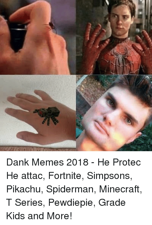 t series: Dank Memes 2018 - He Protec He attac, Fortnite, Simpsons, Pikachu, Spiderman, Minecraft, T Series, Pewdiepie, Grade Kids and More!