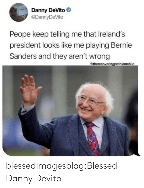 Sanders: Danny DeVito  @DannyDeVito  Peope keep telling me that Ireland's  president looks like me playing Bernie  Sanders and they aren't wrong  @therecoveringproblemchild blessedimagesblog:Blessed Danny Devito