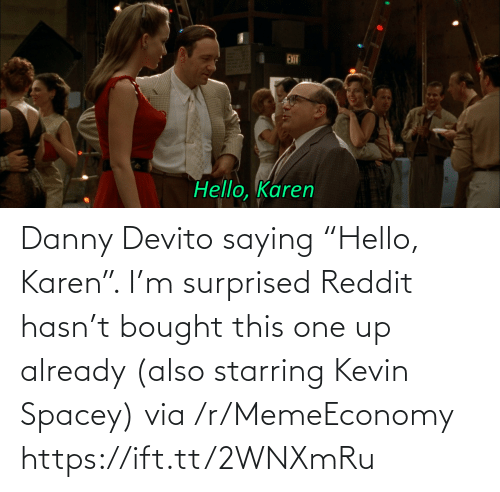 "Hello: Danny Devito saying ""Hello, Karen"". I'm surprised Reddit hasn't bought this one up already (also starring Kevin Spacey) via /r/MemeEconomy https://ift.tt/2WNXmRu"