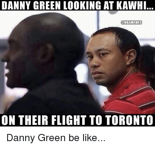 Be Like, Nba, and Flight: DANNY GREEN LOOKING AT KAWH  L...  @NBAMEMES  ON THEIR FLIGHT TO TORONTO Danny Green be like...