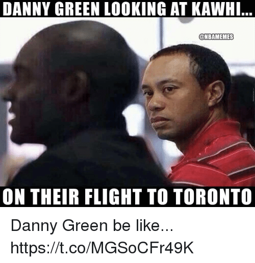 Be Like, Flight, and Toronto: DANNY GREEN LOOKING AT KAWHI  @NBAMEMES  ON THEIR FLIGHT TO TORONTO Danny Green be like... https://t.co/MGSoCFr49K
