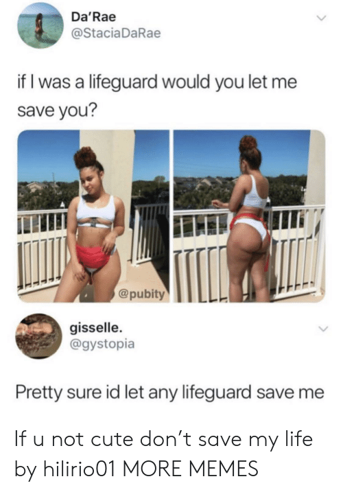 save me: Da'Rae  @Stacia DaRae  if I was a lifeguard would you let me  save you?  @pubity  gisselle.  @gystopia  Pretty sure id let any lifeguard save me If u not cute don't save my life by hilirio01 MORE MEMES