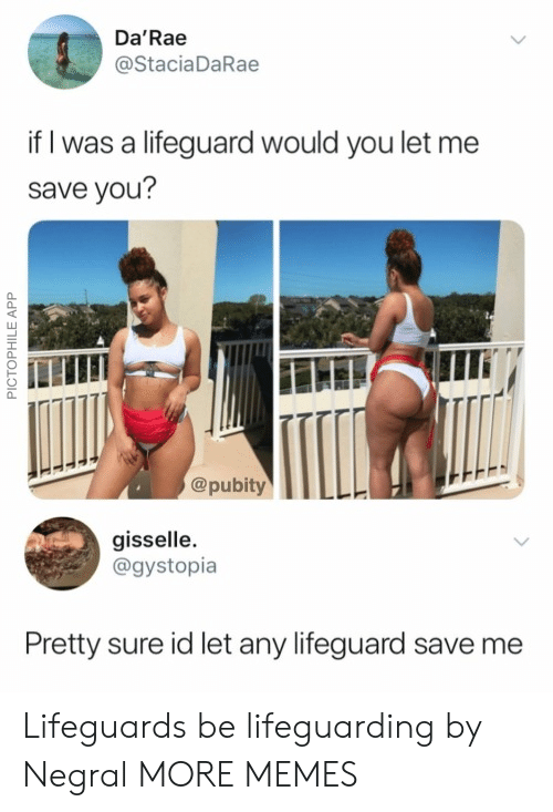Dank, Memes, and Target: Da'Rae  @StaciaDaRae  if I was a lifeguard would you let me  save you?  @pubity  gisselle.  @gystopia  Pretty sure id let any lifeguard save me  PICTOPHILE APP Lifeguards be lifeguarding by Negral MORE MEMES