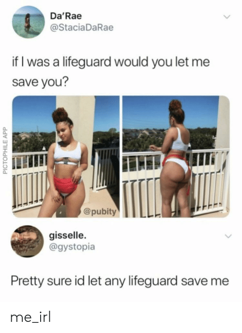 save me: Da'Rae  @StaciaDaRae  if I was a lifeguard would you let me  save you?  @pubity  gisselle.  @gystopia  Pretty sure id let any lifeguard save me  PICTOPHILE APP me_irl